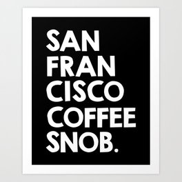San Francisco Coffee Snob / black Art Print