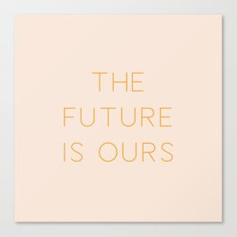 The Future Is Ours Canvas Print