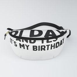 Happy Pi Day And Yes It's My Birthday Fanny Pack