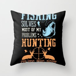 Fishing Solves Problems Hunting Solves Throw Pillow