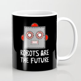 Robots are the Future Coffee Mug
