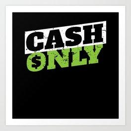 Cash Only Money Millionaire Trader Art Print