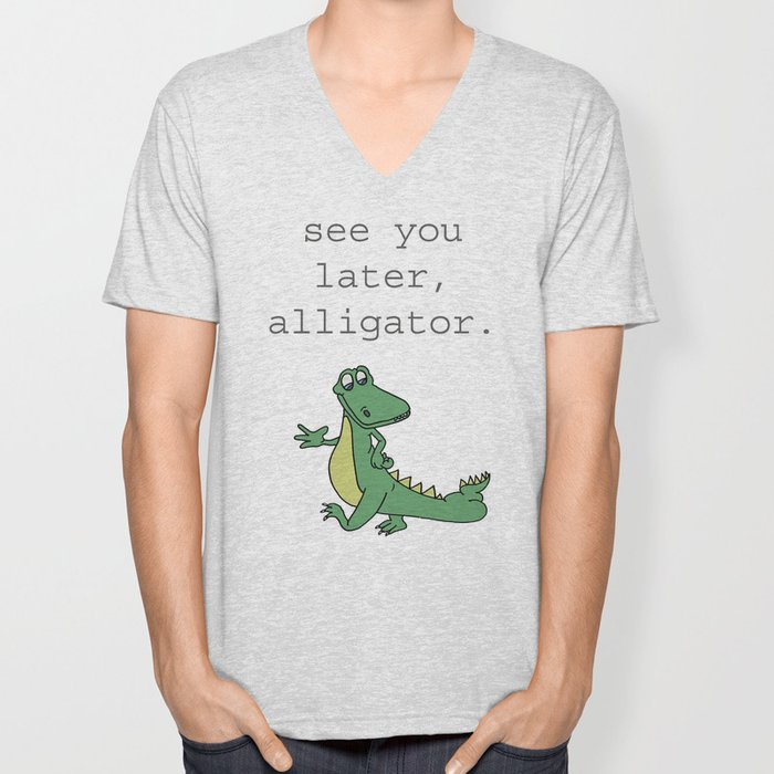 See you later, Alligator!  Unisex V-Neck