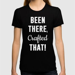 Been There Crafted That Arts and Crafts T-Shirt T-shirt