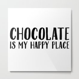 Chocolate Is My Happy Place Metal Print