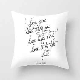 I have come that they may have life - John 10:10 - Bible Verse Art Print Throw Pillow