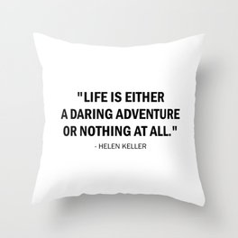 Life is either a daring adventure or nothing at all. Throw Pillow