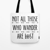 not all those who wander are lost Tote Bags featuring Not All  Those Who Wander Are Lost  by alainaci
