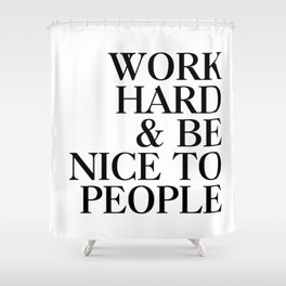 Work hard and be nice to people Shower Curtain