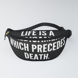 Life is a predicament which precedes death Fanny Pack