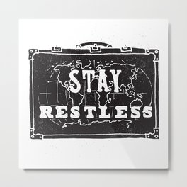 Stay Restless... Metal Print
