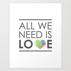 ALL WE NEED IS LOVE Art Print