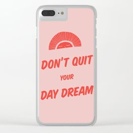 Don't Quit Your Daydream - 2 Clear iPhone Case