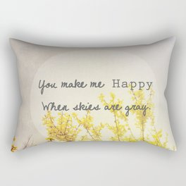 You Make Me Happy When Skies Are Gray Rectangular Pillow