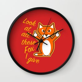 Look at all these Fox I give Wall Clock