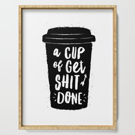 A Cup of Get Shit Done black and white typography poster design home wall decor kitchen poster Serving Tray