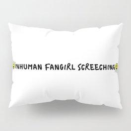 Inhuman Fangirl Screeching Pillow Sham