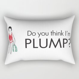 Do you think I'm plump? Rectangular Pillow