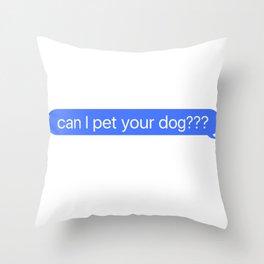 Can I Pet Your Dog Message Throw Pillow