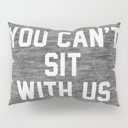 You can't sit with us - dark version Pillow Sham
