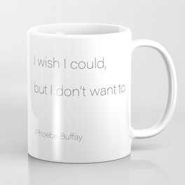 I wish I could but I dont want to Coffee Mug