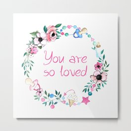 You are so loved Metal Print