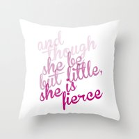 though she be but little Throw Pillows featuring And though she be but little she is fierce by Girl Friday Paper