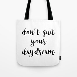 Don't Quit Your Daydream Quote Tote Bag
