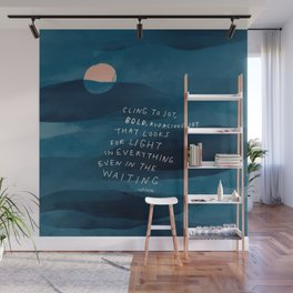 Cling To Joy, Bold, Audacious Joy That Looks For Light In Everything Even In The Waiting. Wall Mural