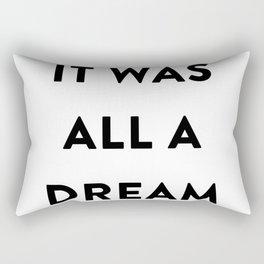 It was all a dream Rectangular Pillow