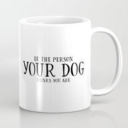 Be The Person Your Dog Thinks You Are Quote Dog Owner Gifts Dog Lover Gift Wall Art Wall Decor Print Coffee Mug