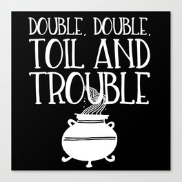 Double, Double, Toil and Trouble (Black and White inverted) Canvas Print
