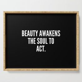 Beauty awakens the soul to act Serving Tray