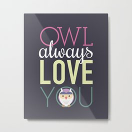Owl Always Love You Metal Print
