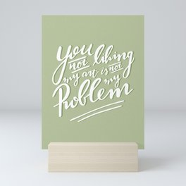 You not liking my art is not my Problem - Light Green Artist Quote Mini Art Print