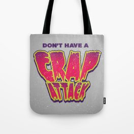 Don't Have a Crap Attack Tote Bag