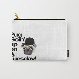 Pug Goin' Up on a Tuesday Carry-All Pouch