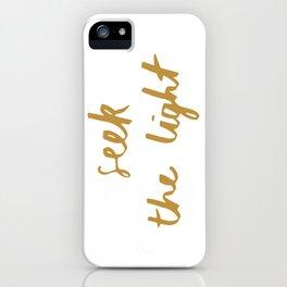 Seek the Light iPhone Case