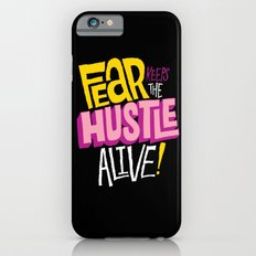 Fear keeps the Hustle Alive Slim Case iPhone 6s