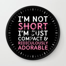 I'm Not Short I'm Just Compact & Ridiculously Adorable (Black) Wall Clock