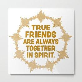True Friends Are Always Together In Spirit Metal Print