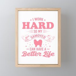 I Work Hard So My Samoyed Can Have A Better Life pw Framed Mini Art Print