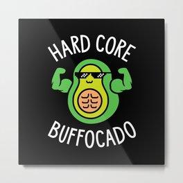 Hard Core Buffocado Metal Print