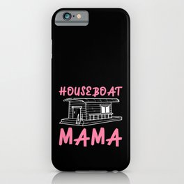 Houseboat Mama Mother Mom Boating Captain Gift iPhone Case