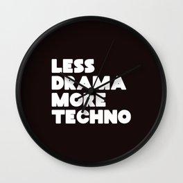 Less drama more techno Wall Clock