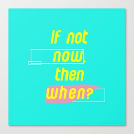 If Not Now Then When Canvas Print