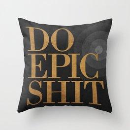 Do Epic Shit - Black Throw Pillow