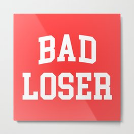 Bad Loser Offensive Quote Metal Print