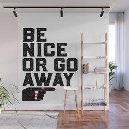 PRINTABLE Art,Be Nice Or Go Away,Office Decor,Dorm ,Kids Room Decor Wall Mural