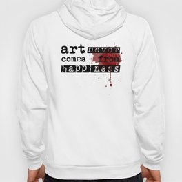 Art Never Comes From Happiness - Typography Artwork Hoody